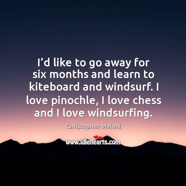 I love pinochle, I love chess and I love windsurfing. Image