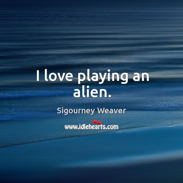 Image, I love playing an alien.
