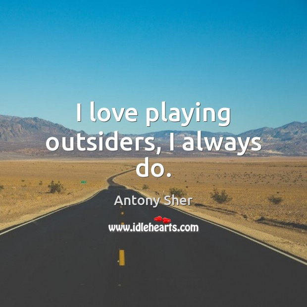 Image, I love playing outsiders, I always do.