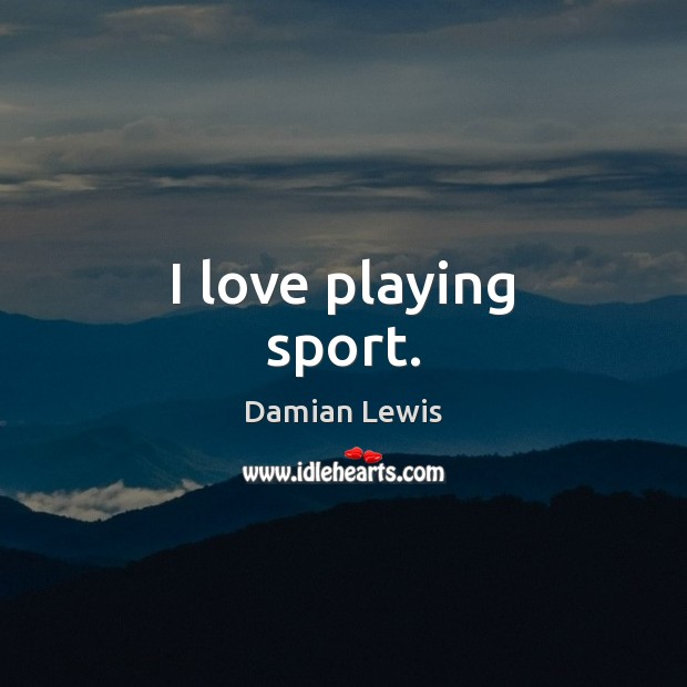 Image, I love playing sport.