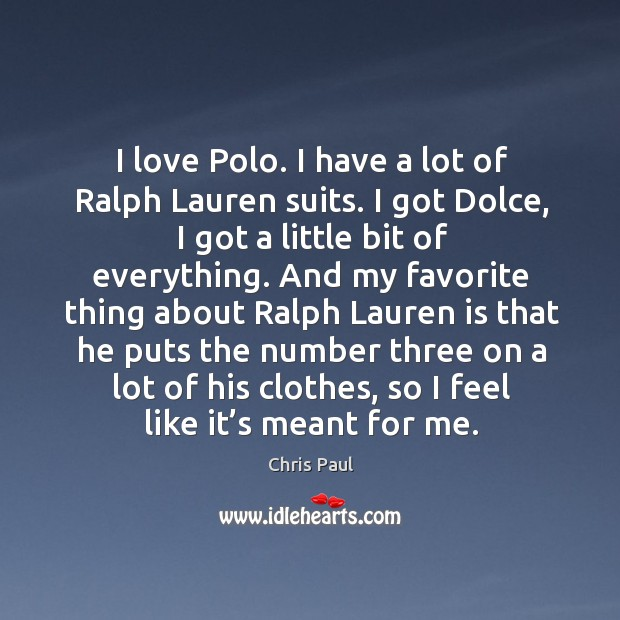 I love polo. I have a lot of ralph lauren suits. I got dolce, I got a little bit of everything. Image