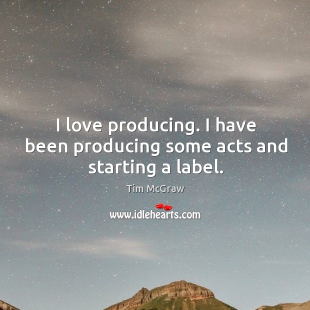 I love producing. I have been producing some acts and starting a label. Image