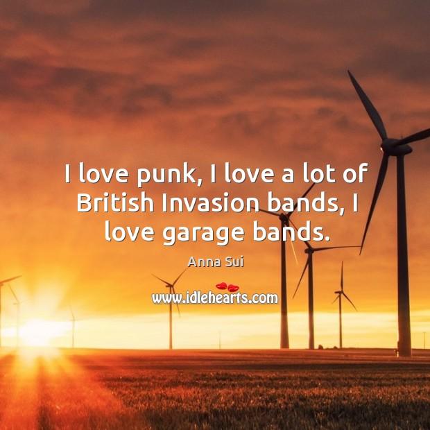I love punk, I love a lot of british invasion bands, I love garage bands. Image