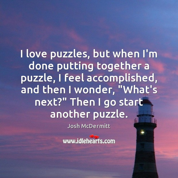 I love puzzles, but when I'm done putting together a puzzle, I Image