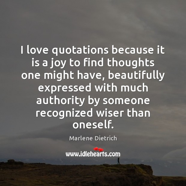 Image, I love quotations because it is a joy to find thoughts one