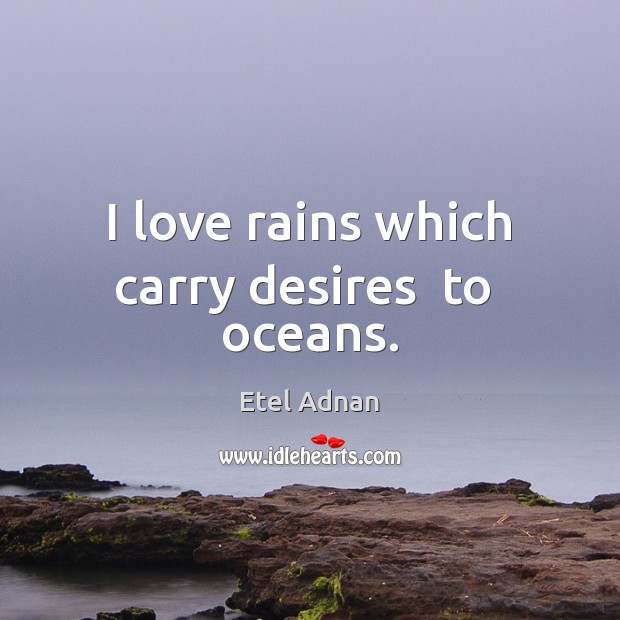 Image, I love rains which carry desires  to  oceans.