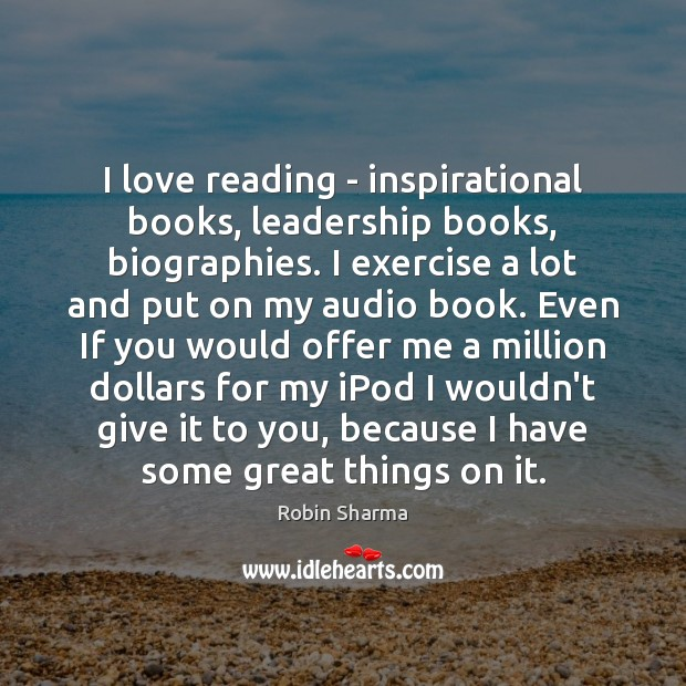 Image, I love reading – inspirational books, leadership books, biographies. I exercise a