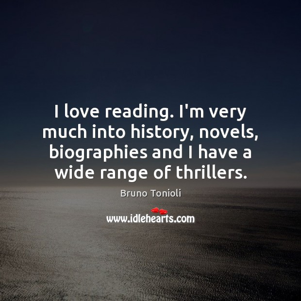 Image, I love reading. I'm very much into history, novels, biographies and I