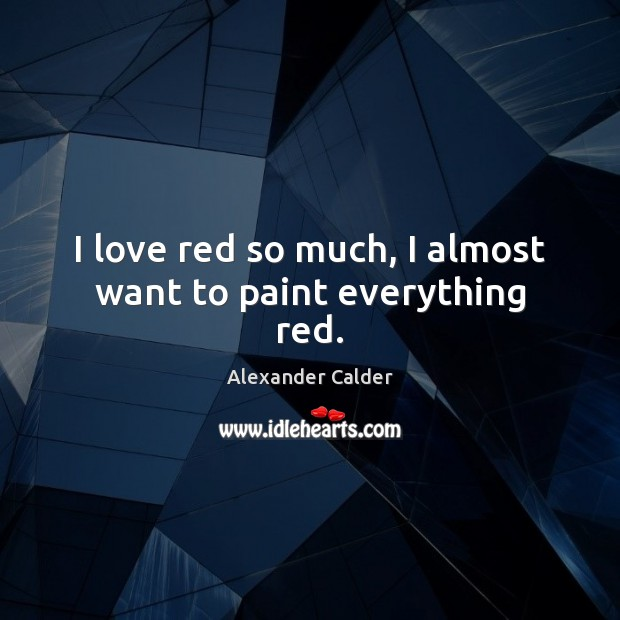 I love red so much, I almost want to paint everything red. Image