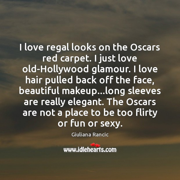 I love regal looks on the Oscars red carpet. I just love Giuliana Rancic Picture Quote