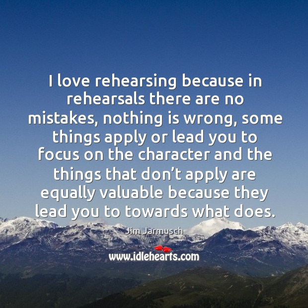 I love rehearsing because in rehearsals there are no mistakes Image