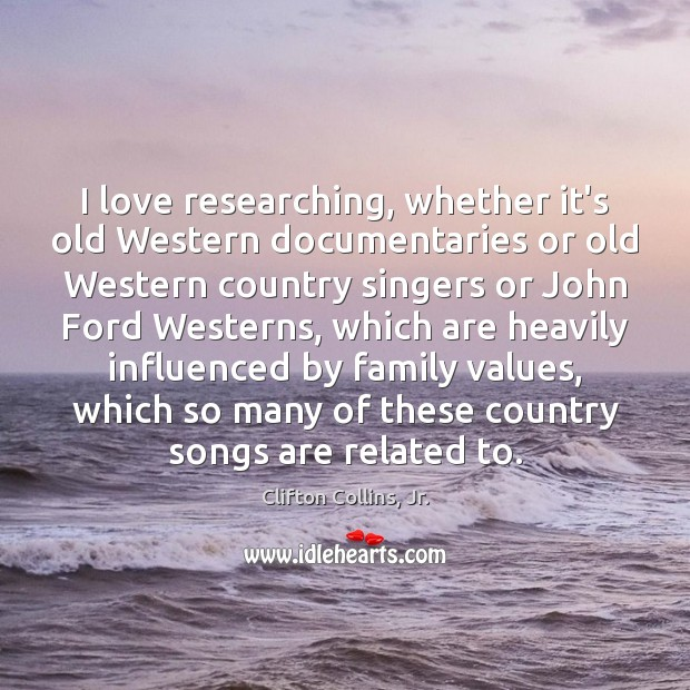 I love researching, whether it's old Western documentaries or old Western country Image