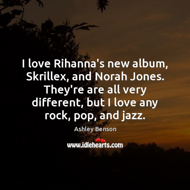 Image, I love Rihanna's new album, Skrillex, and Norah Jones. They're are all