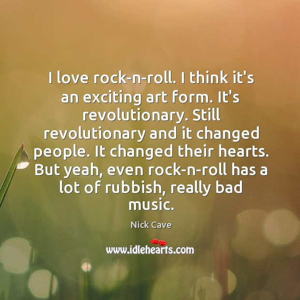 Image, I love rock-n-roll. I think it's an exciting art form. It's revolutionary.