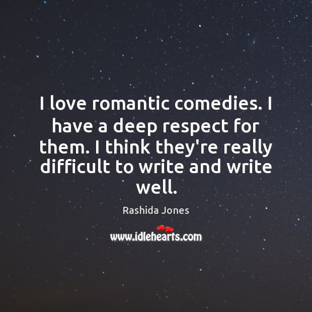 I love romantic comedies. I have a deep respect for them. I Image