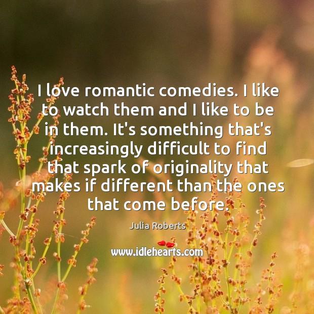 Image, I love romantic comedies. I like to watch them and I like
