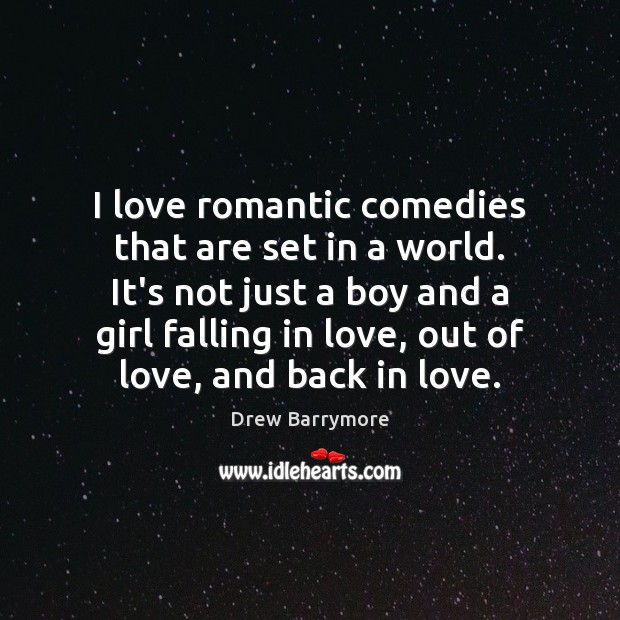 I love romantic comedies that are set in a world. It's not Drew Barrymore Picture Quote