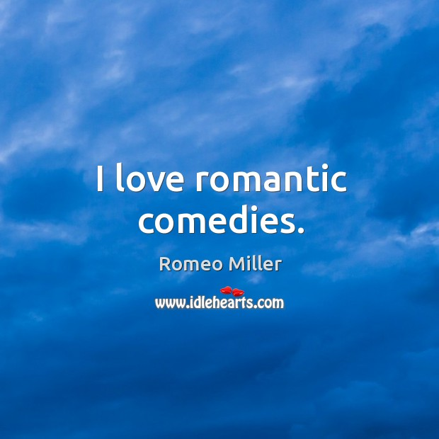 I love romantic comedies. Image