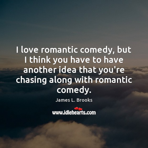 I love romantic comedy, but I think you have to have another Image
