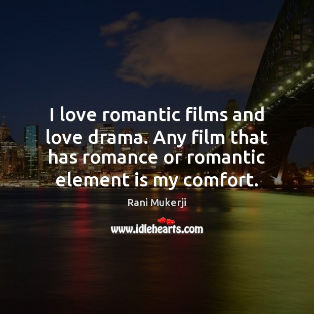 I love romantic films and love drama. Any film that has romance Image