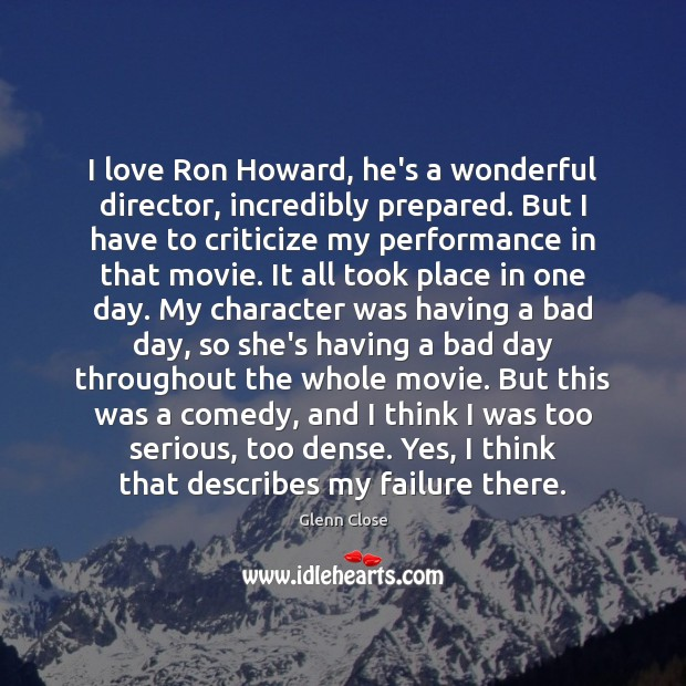 I love Ron Howard, he's a wonderful director, incredibly prepared. But I Criticize Quotes Image