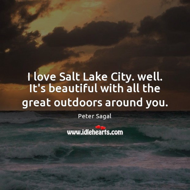 I love Salt Lake City. well. It's beautiful with all the great outdoors around you. Image