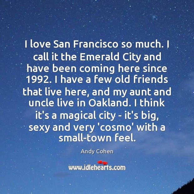 I love San Francisco so much. I call it the Emerald City Andy Cohen Picture Quote