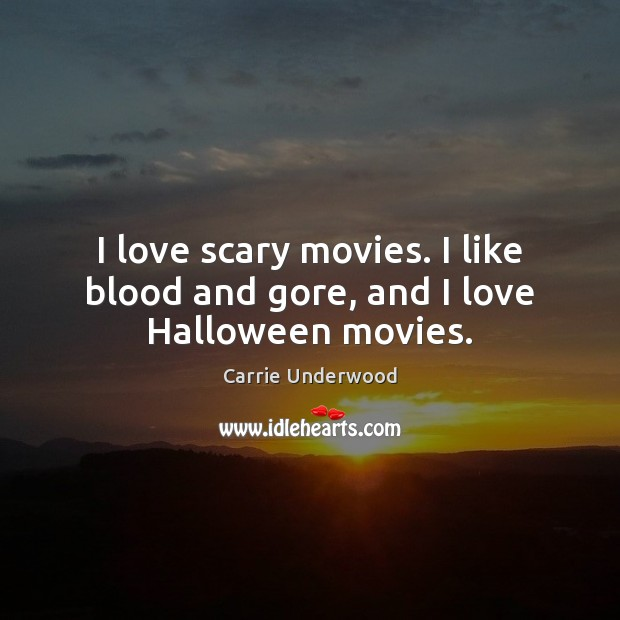 I love scary movies. I like blood and gore, and I love Halloween movies. Halloween Quotes Image