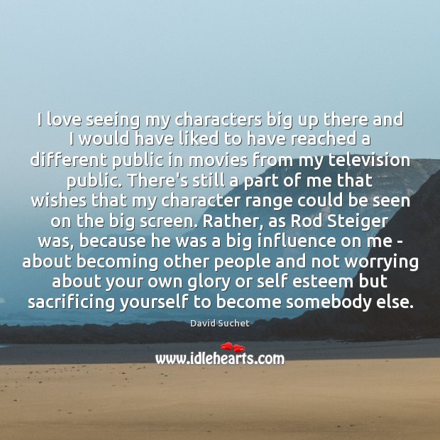 I love seeing my characters big up there and I would have Movies Quotes Image
