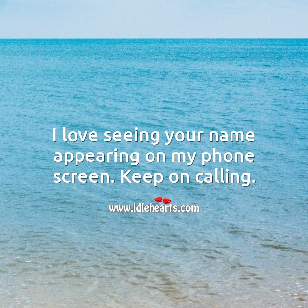 I love seeing your name appearing on my phone screen. Love Messages Image