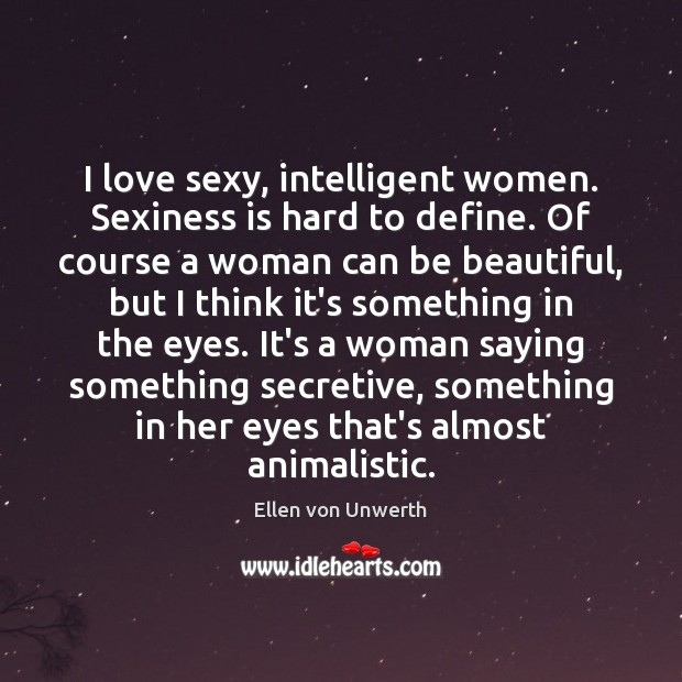 Image, I love sexy, intelligent women. Sexiness is hard to define. Of course