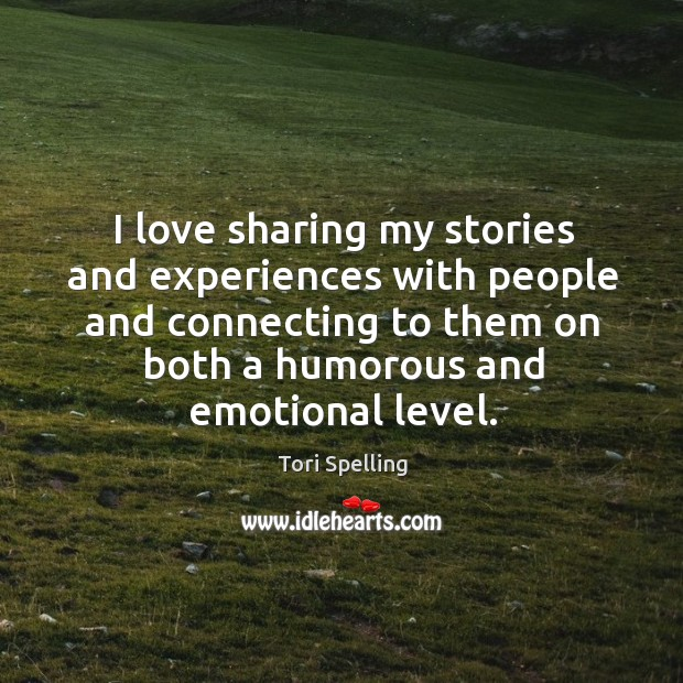 I love sharing my stories and experiences with people and connecting to them on both a humorous and emotional level. Image