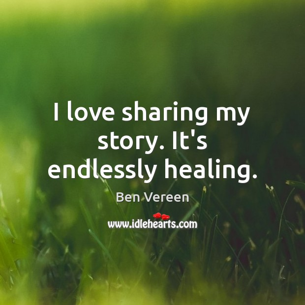 Image, I love sharing my story. It's endlessly healing.