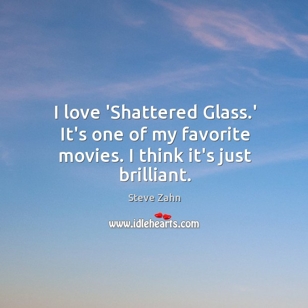 I love 'Shattered Glass.' It's one of my favorite movies. I think it's just brilliant. Image
