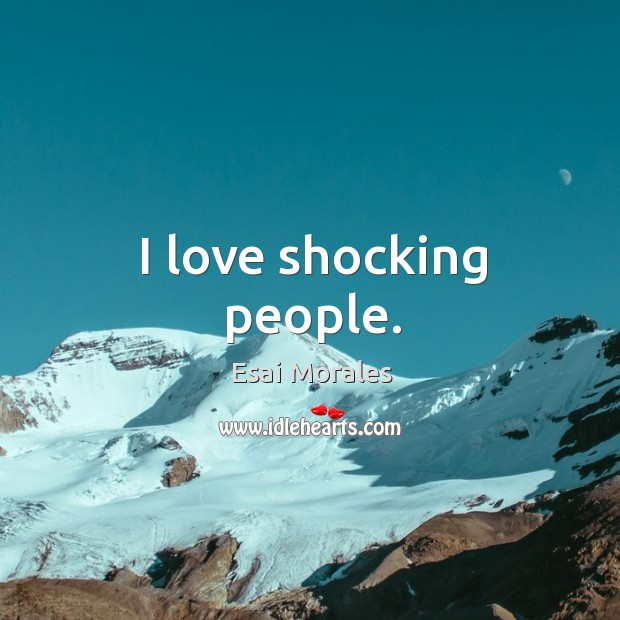 I love shocking people. Image