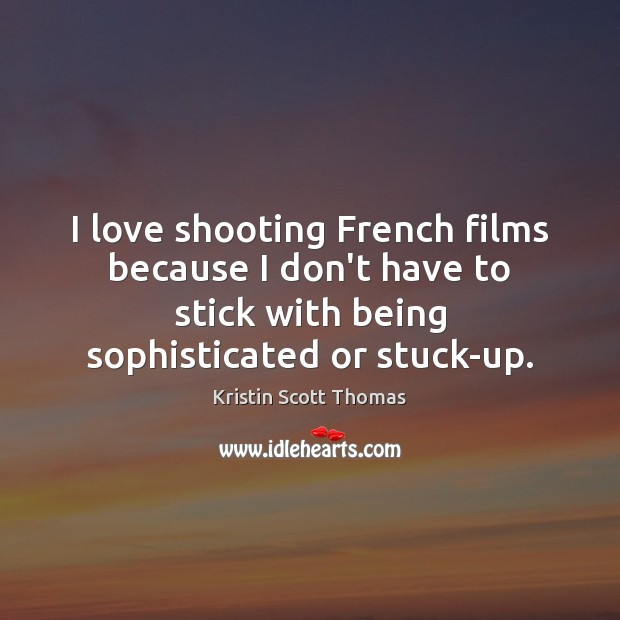 Image, I love shooting French films because I don't have to stick with
