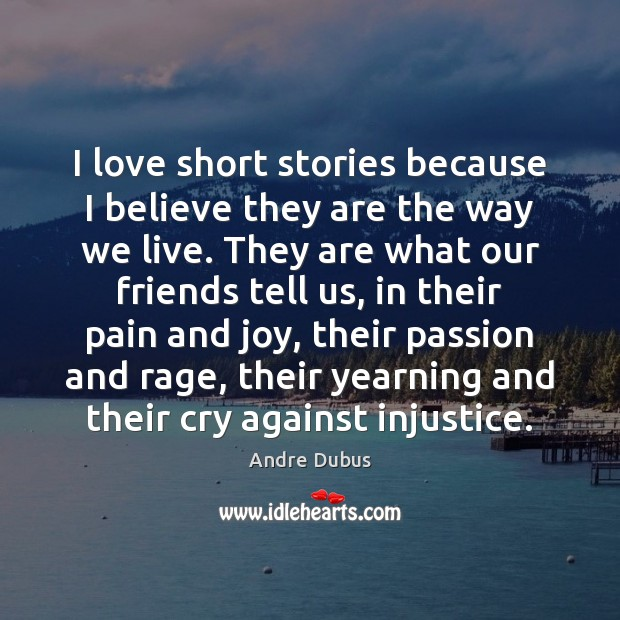 I love short stories because I believe they are the way we Andre Dubus Picture Quote