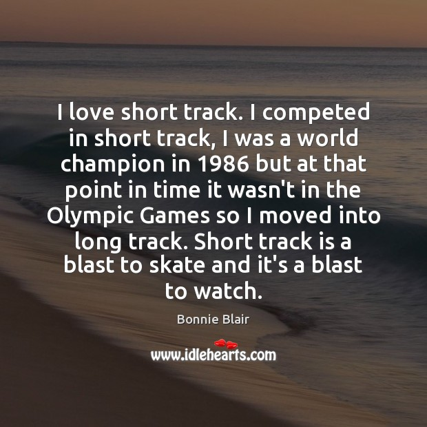 Image, I love short track. I competed in short track, I was a