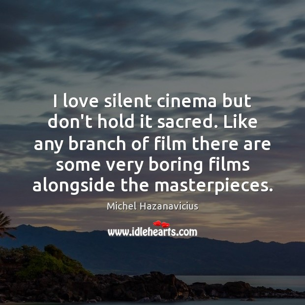 Image, I love silent cinema but don't hold it sacred. Like any branch