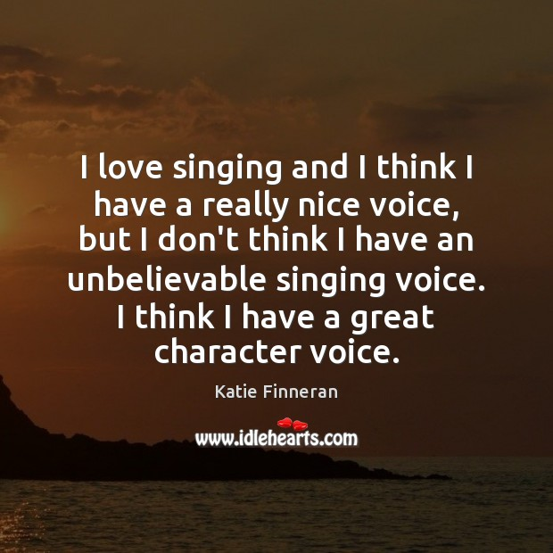 I love singing and I think I have a really nice voice, Image