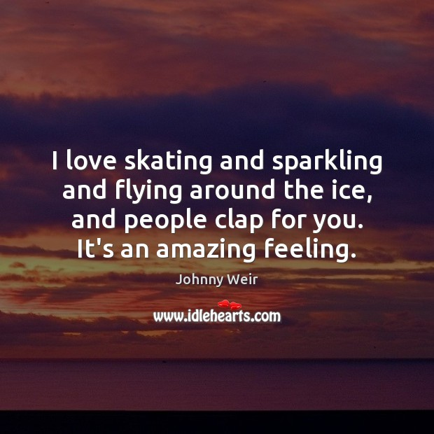 Image, I love skating and sparkling and flying around the ice, and people