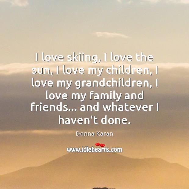 I love skiing, I love the sun, I love my children, I Image