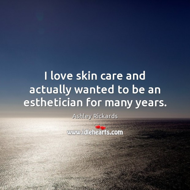 Image, I love skin care and actually wanted to be an esthetician for many years.