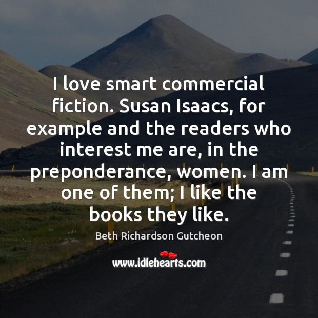 Image, I love smart commercial fiction. Susan Isaacs, for example and the readers
