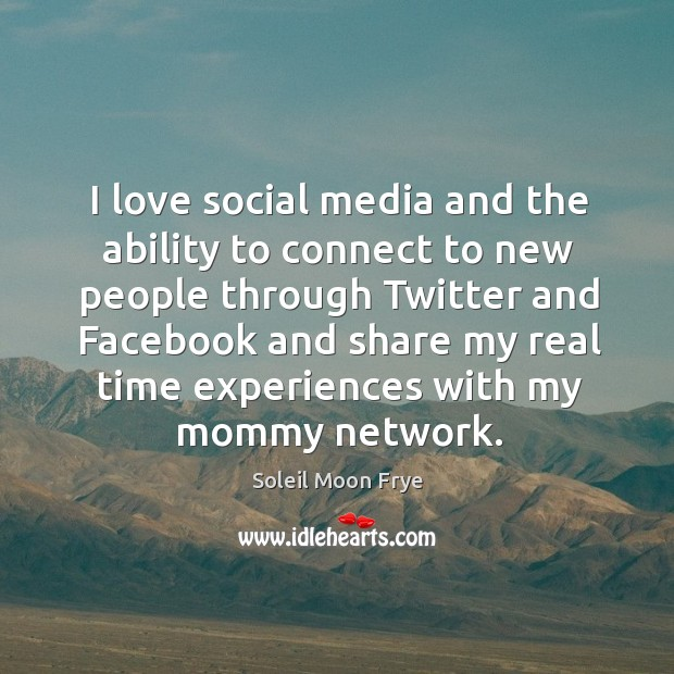 I love social media and the ability to connect to new people through twitter and facebook Image