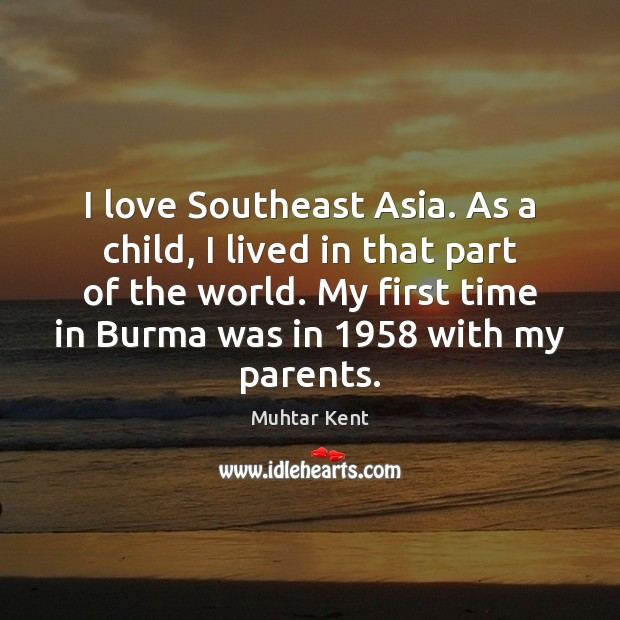 Image, I love Southeast Asia. As a child, I lived in that part