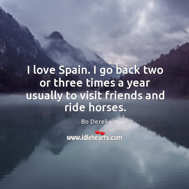 Image, I love spain. I go back two or three times a year usually to visit friends and ride horses.