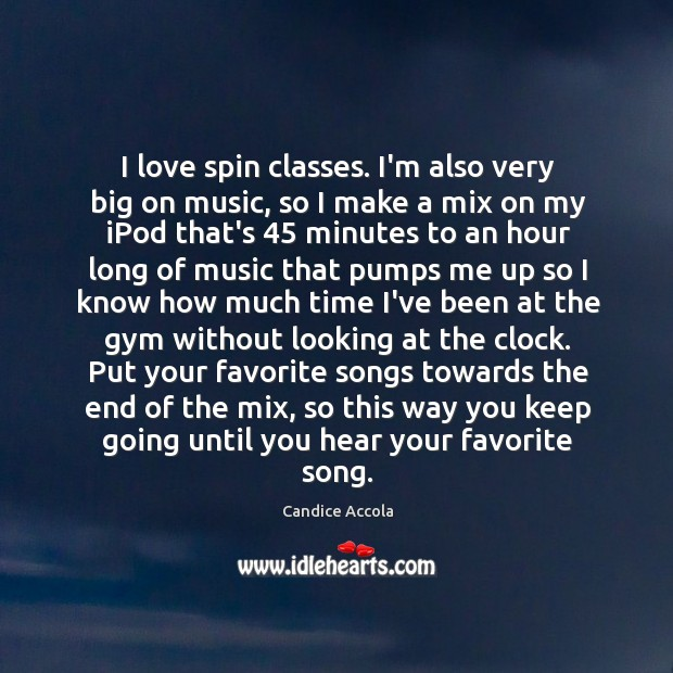 Image, I love spin classes. I'm also very big on music, so I