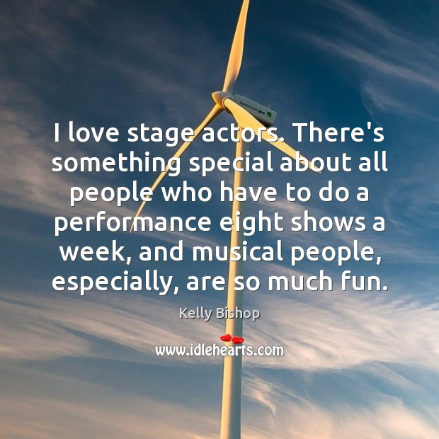 Image, I love stage actors. There's something special about all people who have