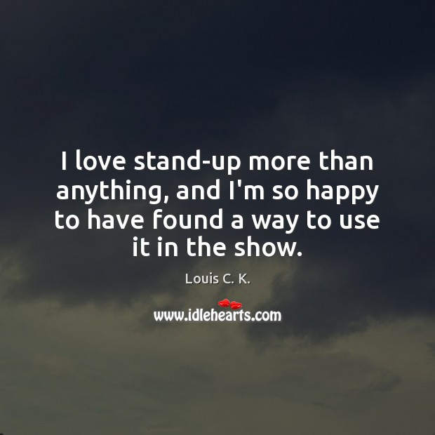 I love stand-up more than anything, and I'm so happy to have Image
